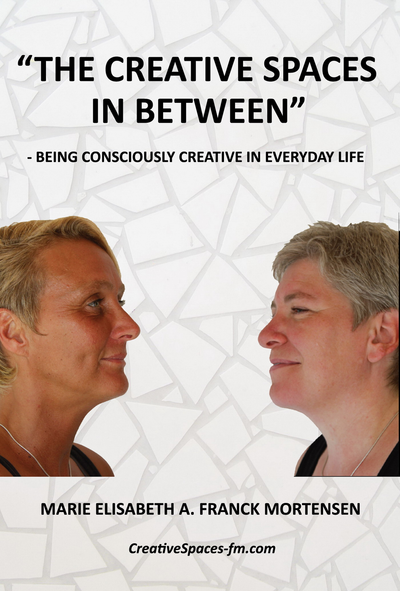 eBook: The Creative Spaces in Between - Being Consciously Creative in Everyday Life - by Marie Elisabeth A. Franck Mortensen, CreativeSpaces-fm.com