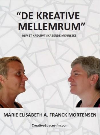 """Bogen om """"De Kreative Mellemrum"""" af Marie Elisabeth A. Franck Mortensen, CreativeSpaces-fm.com"""