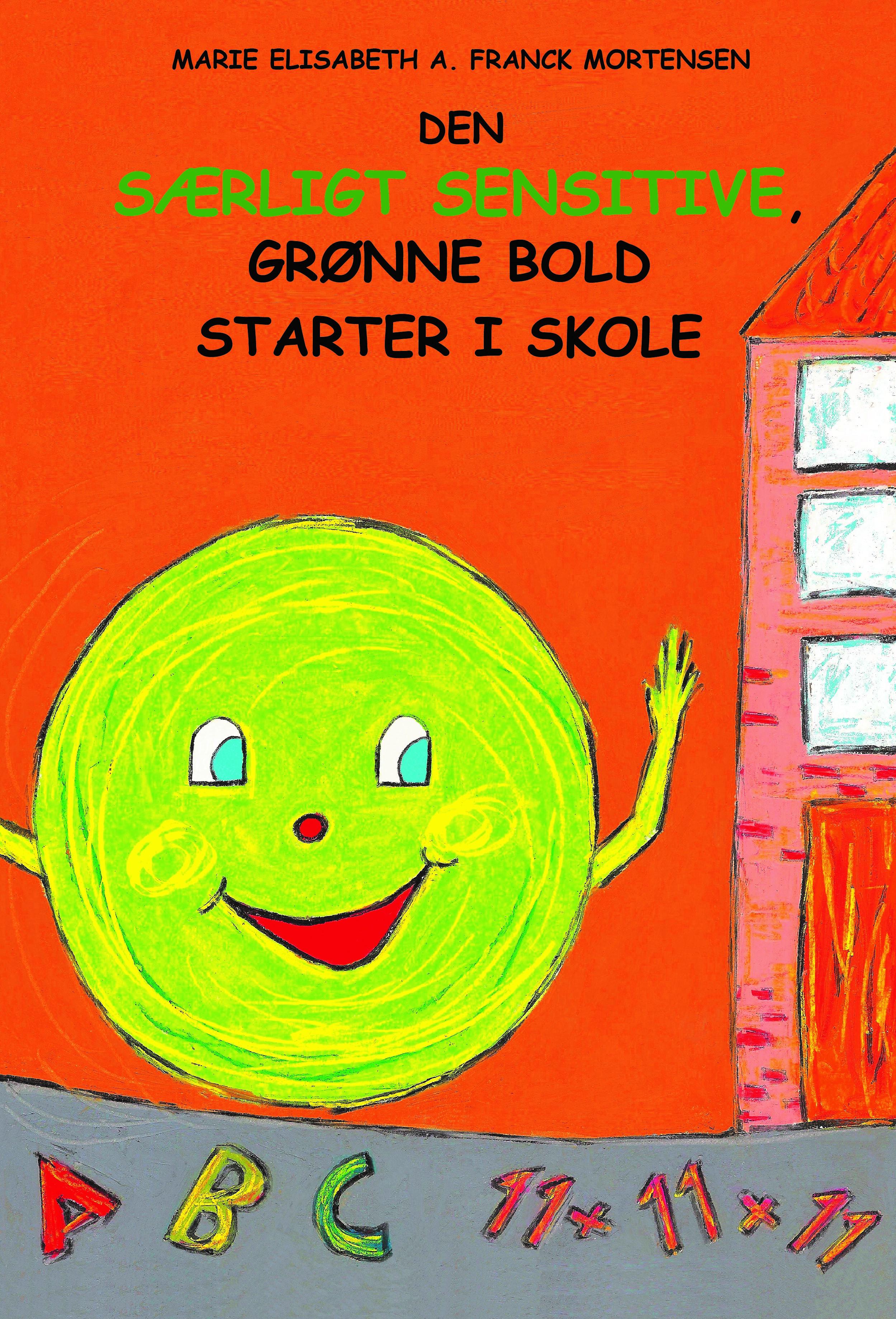 Den særligt sensitive, grønne bold starter i skole, billedbørnebog af Marie Elisabeth A. Franck Mortensen, udgivet april 2017 på forlaget CreativeSpaces-fm.com