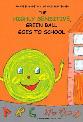 The Highly Sensitive, Green Ball Goes to School - Children's picture book about the advantages and challenges of being highly sensitive.